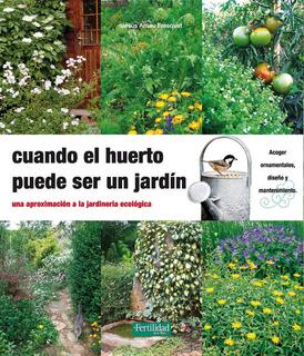 Cuando El Huerto Puede Ser Un Jardin - Arnau Fresquet, Je...