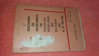 Livro 1º Encontro Sec Escolas Púb Rs Ano 1963 Frete Grátis