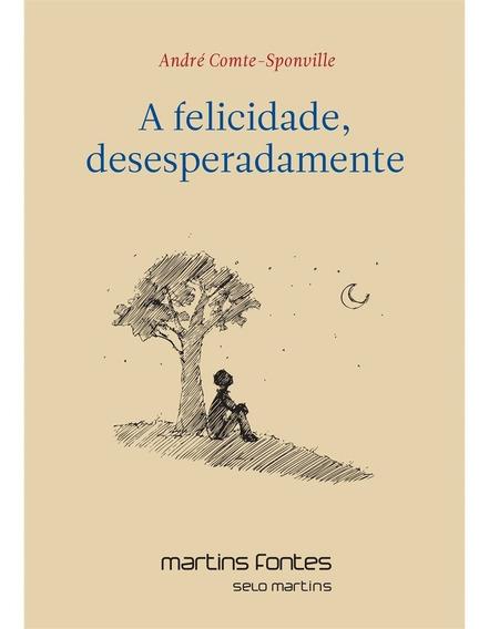 Livro - A Felicidade, Desesperadamente - Comte-sponville