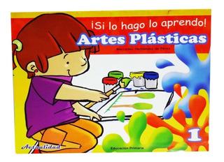 Libro Artes Plasticas Si Lo Hago Lo Aprendo 1er Grado