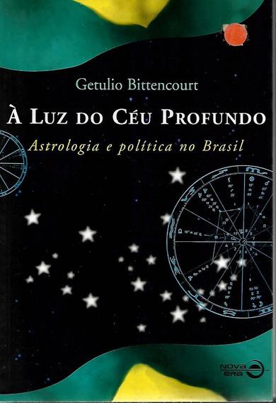 À Luz Do Céu Profundo - Astrologia E Política No Brasil