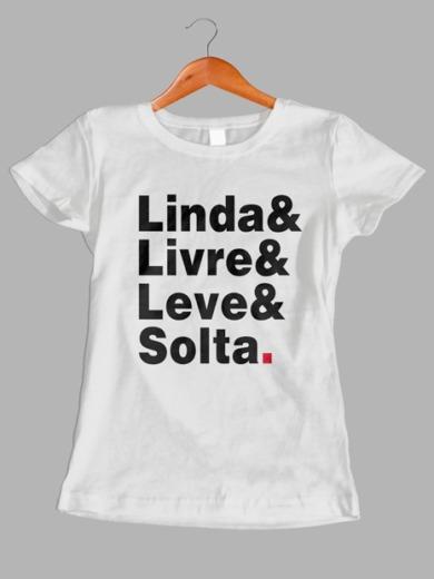 Camiseta Linda&livre&leve&solta.