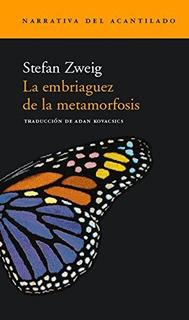 La Embriaguez De La Metamorfosis, Stefan Zweig, Acantilado