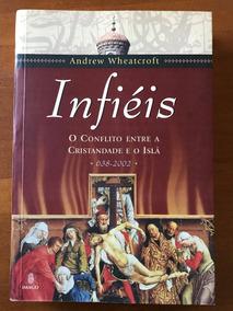 Infiéis - O Conflito Entre A Cristandade E O Islã - 638-2002