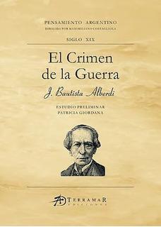 El Crimen De La Guerra - Juan Bautista Alberdi