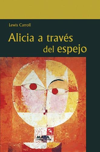 Libro. Alicia A Través Del Espejo. Lewis Carroll. Ed Maya