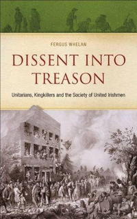 Dissent Into Treason : Unitarians, King-killers And The Soci