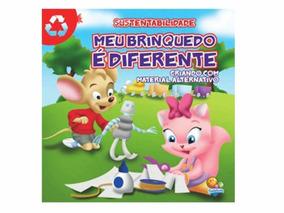 Livro Sustentabilidade Meu Brinquedo E Diferente Todo Livro