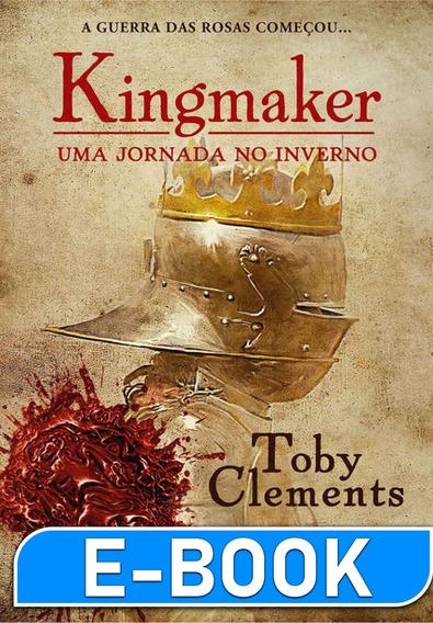 Uma Jornada No Inverno - Kingmaker Vol 01 - Toby Clements
