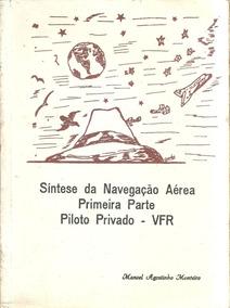 Livro Síntese Da Navegação Aérea - 1ª Parte - Piloto Privado