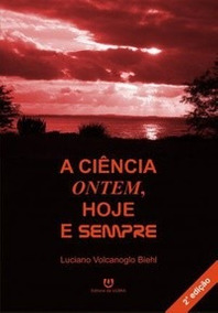 Livro A Ciência Ontem, Hoje E Sempre Luciano Volcanoglo Bieh