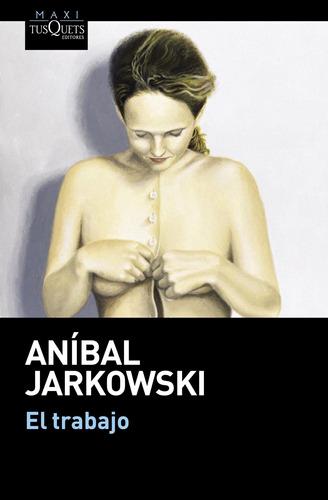 Imagen 1 de 3 de El Trabajo De Jarkowski, Anibal - Tusquets