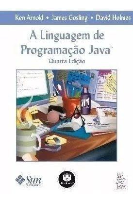 A Linguagem De Programação Java - James Gosling - 4ª Ed