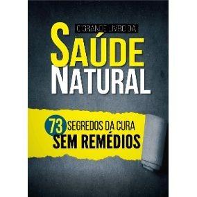 Livro Saúde Natural 73 Segredos Cura Sem Remédios