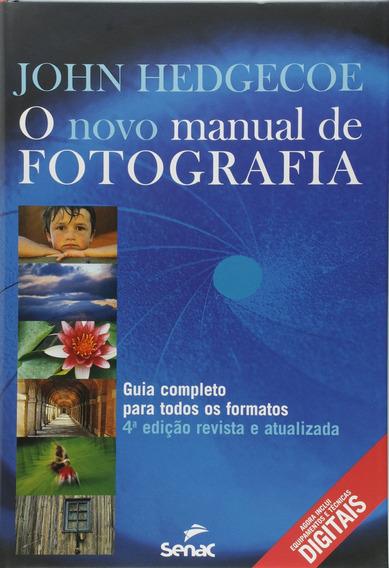 Novo Manual De Fotografia, O: Guia Completo Para Todos Os Fo