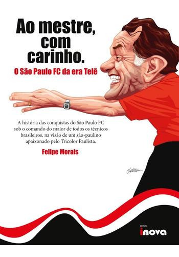 Imagem 1 de 1 de Livro Ao Mestre, Com Carinho. O São Paulo Fc Da Era Telê.