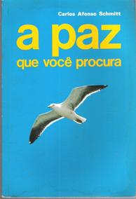 A Paz Que Você Procura - Carlos Afonso Schmitt 650