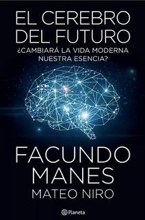 El Cerebro Del Futuro, Facundo Manes. Ed. Planeta