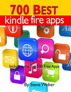 Book : 700 Best Kindle Fire Apps Including The Top 500+ Free