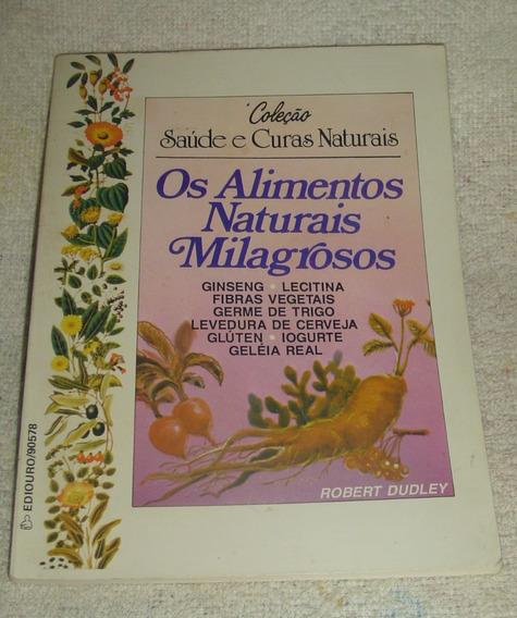 Alimentos Naturais Milagrosos - Robert Dudley.