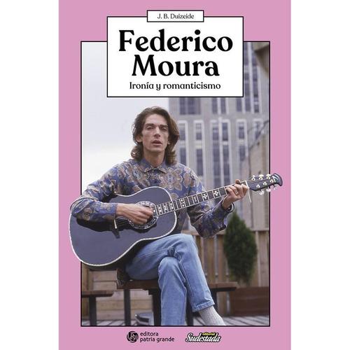 Federico Moura: Ironía Y Romanticismo