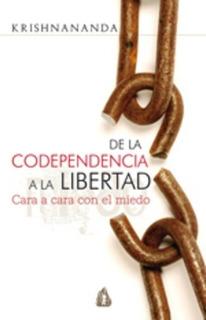 De La Codependencia A La Libertad, Krishnananda, Gulaab