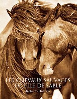 Les Chevaux Sauvages De Lã®le De Sable : Roberto Dutesco