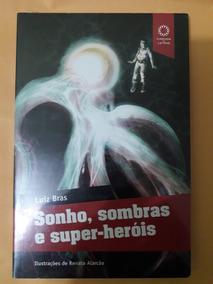 Livro Sonho, Sombras E Super-heróis - Luiz Bras