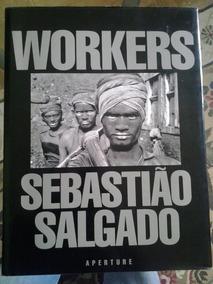 Sebastião Salgado - Workers - Aperture