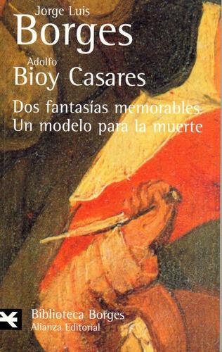 Dos Fantasías Memorables Un Modelo Para La Muerte - Borges