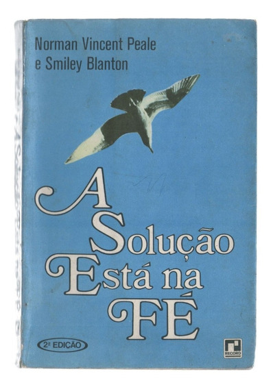 A Solução Está Na Fé - Norman Vincent Peale & Smiley Blanton