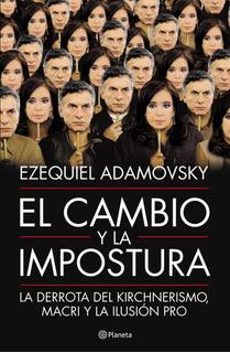 El Cambio Y La Impostura De Ezequiel Adamovsky - Planeta