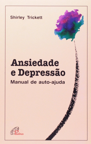 Ansiedade E Depressão. Manual De Autoajuda