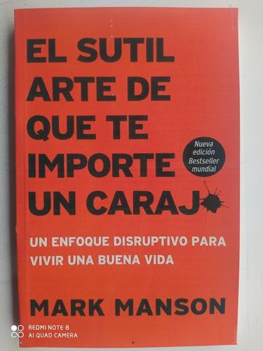 El Sutil Arte De Que Te Importe Un Carajo. Mark Mason.