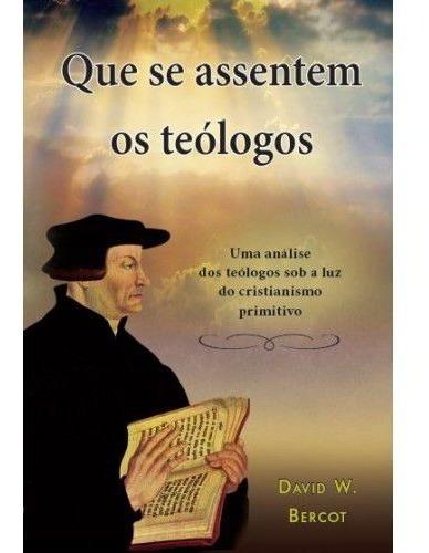 Livro David Bercot - Que Se Assentem Os Teólogos