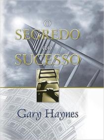 O Segredo Do Sucesso - Gary Haynes