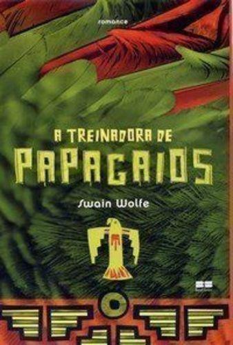 Livro A Treinadora De Papagaios Swain Wolfe