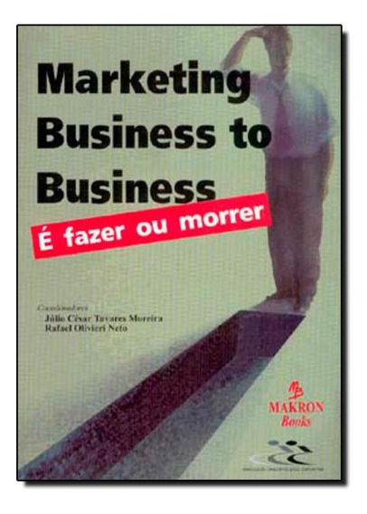 Marketing - Business To Business: É Fazer Ou Morrer