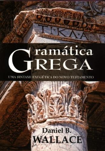 Gramatica Grega Uma Sintaxe Exegética Do Novo Testamento