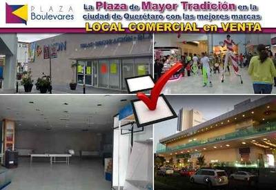 Venta De Local Comercial En Plaza Boulevares, La Plaza De Mayor Tradición En Qro