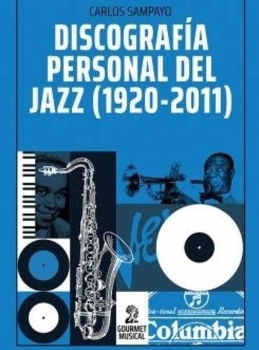 Discografia Personal Del Jazz (1920 - 2011) - Carlos Sampayo