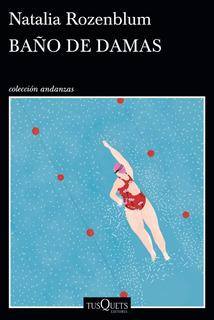 Baño De Damas - Rozenblum - Tusquets - Preventa Exclusiva