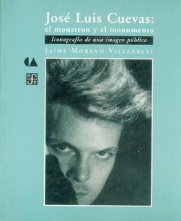 Libro : Jose Luis Cuevas: El Monstruo Y El Monumento. Ico...