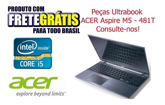 Peças Ultrabook Acer Aspire M5 -481t - Core I5