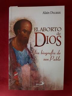 El Aborto De Dios. Biografía De San Pablo