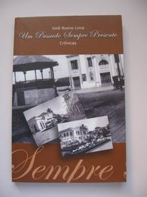 Um Passado Sempre Presente - José Bueno Lima - Ed. Do Autor