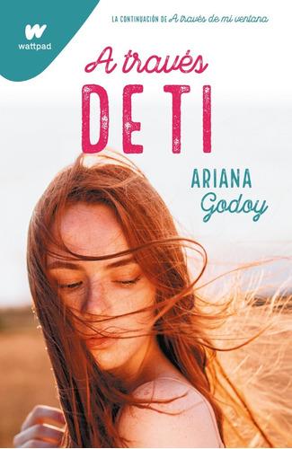 Imagen 1 de 1 de Libro A Través De Ti - Wattpad - Ariana Godoy
