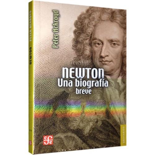 Newton - Una Biografia Breve, Ackroyd, Ed. Fce
