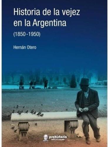 Imagen 1 de 1 de Historia De La Vejez En La Argentina - Hernán Otero