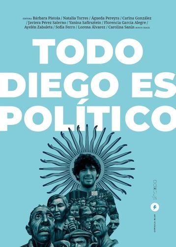 Todo Diego Es Político - Bárbara Pistoia (ed.)